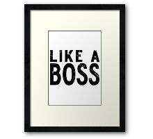 Like A Boss [BLACK] Framed Print