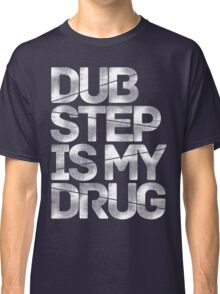 Dubstep Is My Drug Classic T-Shirt