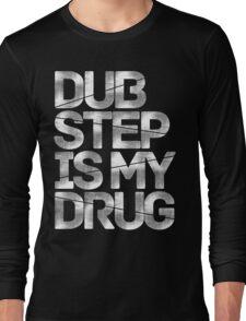 Dubstep Is My Drug Long Sleeve T-Shirt
