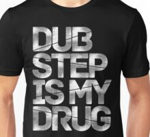 Dubstep Is My Drug Unisex T-Shirt