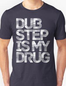 Dubstep Is My Drug Unisex T-Shirt
