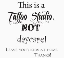 This is a Tattoo Studio.  NOT daycare! (for light colors & stickers) by SanguineAddctn