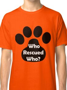 Who Rescued Who? In Black. Classic T-Shirt