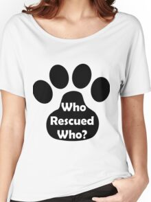 Who Rescued Who? In Black. Women's Relaxed Fit T-Shirt