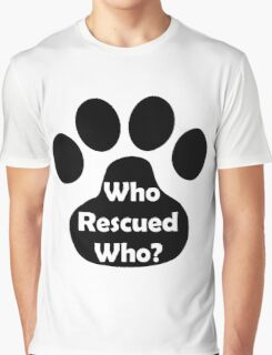 Who Rescued Who? In Black. Graphic T-Shirt
