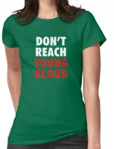 Don't Reach Young Blood Womens Fitted T-Shirt