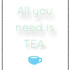 All You Need Is Tea  by RoomWithAMoose