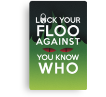 Lock Your Floo Against You Know Who Canvas Print