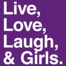 Live , love , laugh and girls by WAMTEES