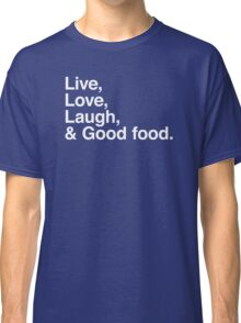 Live , love , laugh and good food Classic T-Shirt