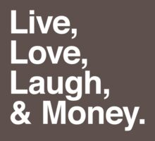 Live , love , laugh and money by WAMTEES