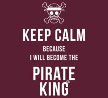 Keep calm because I will become the Pirate King t-shirt by Fenx