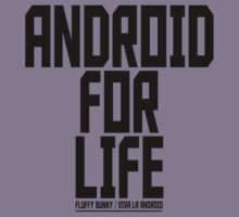 Android For Life - T-Shirt by FluffyShirts