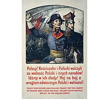 Poles! Kosciuszko and Pulaski fought for the liberty of Poland and other nations Follow their example Enlist in the Polish Army! 002 Photographic Print