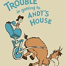 I Had Trouble In Getting To Andy&#x27;s House by moysche