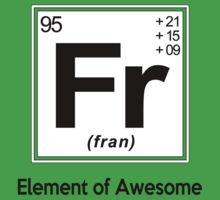 Fran - Element of Awesome T-Shirt