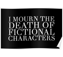 I Mourn The Death of Fictional Characters - Black Poster
