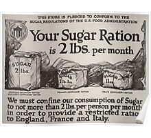 Your sugar ration is 2 lbs per month 002 Poster