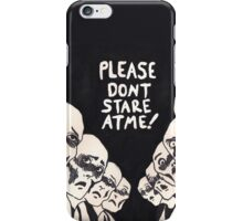 Please Don't Stare At Me iPhone Case/Skin