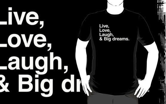 Live , love , laugh and big dreams by WAMTEES
