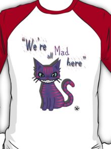 "Cheshire Cat ""We'er all mad here"" T-Shirt"