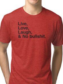 Live , love , laugh and no bullshit Tri-blend T-Shirt
