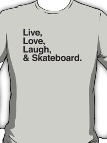 Live , love , laugh and skateboard T-Shirt