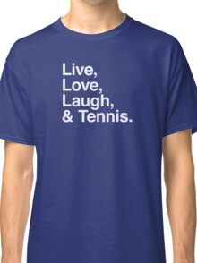 Live , love , laugh and tennis Classic T-Shirt