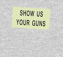 Show Us Your Guns Unisex T-Shirt