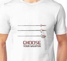 Fencing - Choose your weapon Unisex T-Shirt