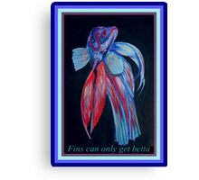Fins Can Only Get Betta Canvas Print
