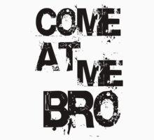 COME AT ME BRO by mcdba