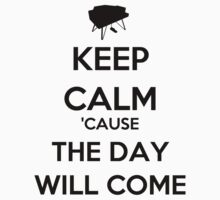Keep Calm 'Cause The Day Will Come by keanecalm