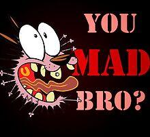 You Mad Bro by Keyton16