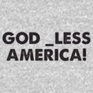 God _less America! by tastypaper
