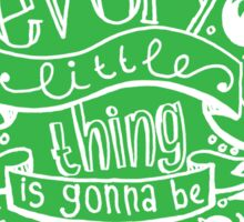 Every little thing - green Sticker