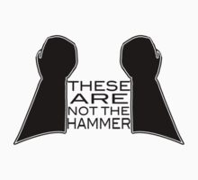 These Are Not The Hammer by samrobbo94