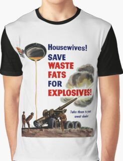 Housewives! Save Waste Fats For Explosives! Graphic T-Shirt