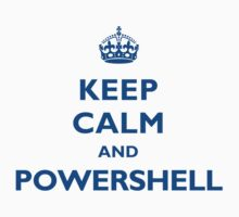 Keep Calm And PowerShell by myclubtees