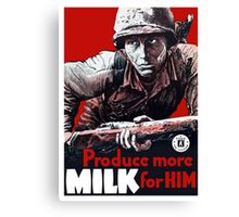 Produce More Milk For Him -- WWII Canvas Print