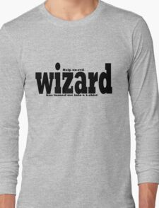 help an evil wizard has turned me into a t-shirt  Long Sleeve T-Shirt