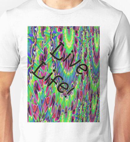 Live Life! Unisex T-Shirt