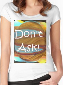 Don't Ask!  Women's Fitted Scoop T-Shirt