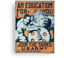 An education for you Join the tanks US Army Canvas Print