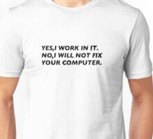 Yes, I work in IT. No, I will not fix your computer. Unisex T-Shirt