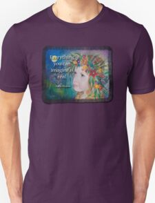 """Everything You Can Imagine Is Real"" T-Shirt"