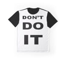 Don't Do It Graphic T-Shirt
