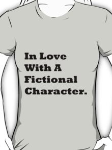 In Love With A Fictional Character. T-Shirt