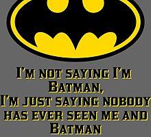 I'M not saying I'm Batman by RockabillyAnt