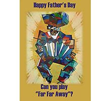 """Father's Day Can You Play """"Far Far Away"""" Photographic Print"""